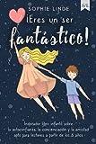 ¡Eres un ser fantástico!: Inspirador libro infantil sobre la autoconfianza, la...