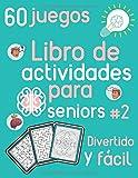 Libro de actividades para seniors #2 Divertido y fácil 60 juegos: Libro de...